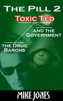 Cover for 'The Pill 2 - Toxic Ted the Drug Barons and the Government'