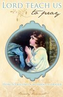 Cover for 'Lord, Teach Us To Pray: How to Become a Woman of Prayer'