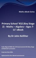Cover for 'Primary School 'KS2 (Key Stage 2) - Maths – Algebra - Ages 7-11' eBook'