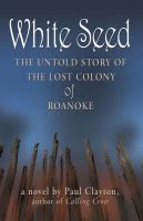 Cover for 'White Seed: The Untold Story of the Lost Colony of Roanoke'