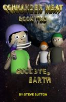 Cover for 'Commander Neat: Book Two - Goodbye, Earth'