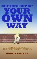 Cover for 'Getting Out of Your Own Way: Unlocking Your True Performance Potential'