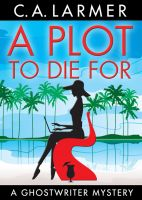 Cover for 'A Plot To Die For (Ghostwriter Mystery 2)'