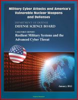 Cover for 'Military Cyber Attacks and America's Vulnerable Nuclear Weapons and Defenses: DoD Task Force Report on Resilient Military Systems and the Advanced Cyber Threat'