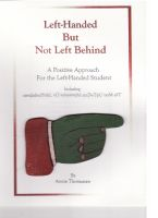 Cover for 'Left-Handed But Not Left Behind, A Positive Approach for the Left-Handed Student'