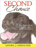 Cover for 'Second Chance: How Adoption Saved A Boy with Autism & His Shelter Dog'