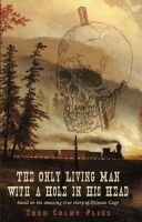 Cover for 'The Only Living Man With A Hole In His Head'