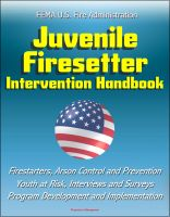 Cover for 'FEMA U.S. Fire Administration Juvenile Firesetter Intervention Handbook - Firestarters, Arson Control and Prevention, Youth at Risk, Interviews and Surveys, Program Development and Implementation'