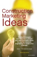 Cover for 'Construction Marketing Ideas - Electronic Edition Vol. 1 -- The Fundamental Concepts'