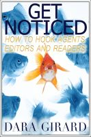 Cover for 'Get Noticed: How to Hook Agents, Editors and Readers'