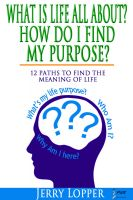 Cover for 'What Is Life All About? How Do I Find My Purpose? 12 Paths To Find The Meaning Of Life'