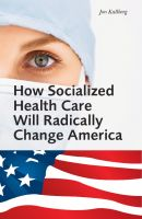 Cover for 'How Socialized Health Care Will Radically Change America - Why Universal Health Care Will Create a Political Hegemony as In Sweden'