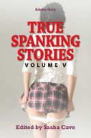 Cover for 'True Spanking Stories, Volume V: True accounts of erotic spanking, BDSM spanking, punishment spanking, discipline spanking, OTK spanking, kinky spanking, corporal punishment, domestic discipline, and spanking fetishism, with hand, hairbrush, paddle,'