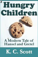 Cover for 'Hungry Children:  A Modern Tale of Hansel and Gretel'