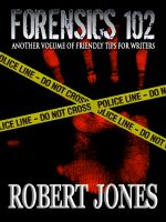 Cover for 'Forensics 102 : Another Friendly Primer for Writers'