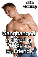Cover for 'Gangbanged and Bred by Daddy and His Friends (Gay Taboo Group Sex Erotica)'