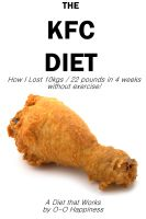 Cover for 'The KFC Diet - How I Lost 10 kilos (22 pounds) in 4 weeks without exercising!'