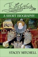 Cover for 'Elizabeth I: A Short Biography'