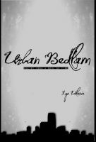 Cover for 'Urban Bedlam: Poetry From A Soul On Fire'