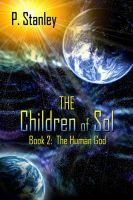 Cover for 'The Children of Sol Book 2: The Human God'