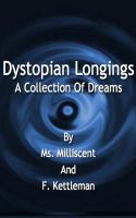Cover for 'Dystopian Longings: A Collection Of Dreams'