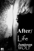 Cover for 'After/Life - A Play by Jamieson Wolf'