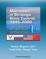 Cover for 'Milestones in Strategic Arms Control, 1945-2000: United States Air Force Roles and Outcomes -  Nuclear Weapons, SALT, Soviet Union, Reagan Years'
