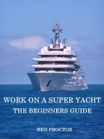Cover for 'Work on a Super Yacht: The Beginners Guide'