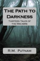 Cover for 'The Path to Darkness Thirteen Tales of the Macabre'