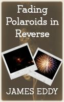 Cover for 'Fading Polaroids in Reverse'