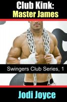 Cover for 'Club Kink: Master James (Swingers Club Series, Book 1)'