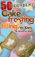 Cover for '50 Decadent Cake Frosting And Filling Recipes'