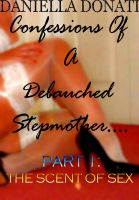 Cover for 'Confessions of A Debauched Mother Part One - The Scent of Sex'