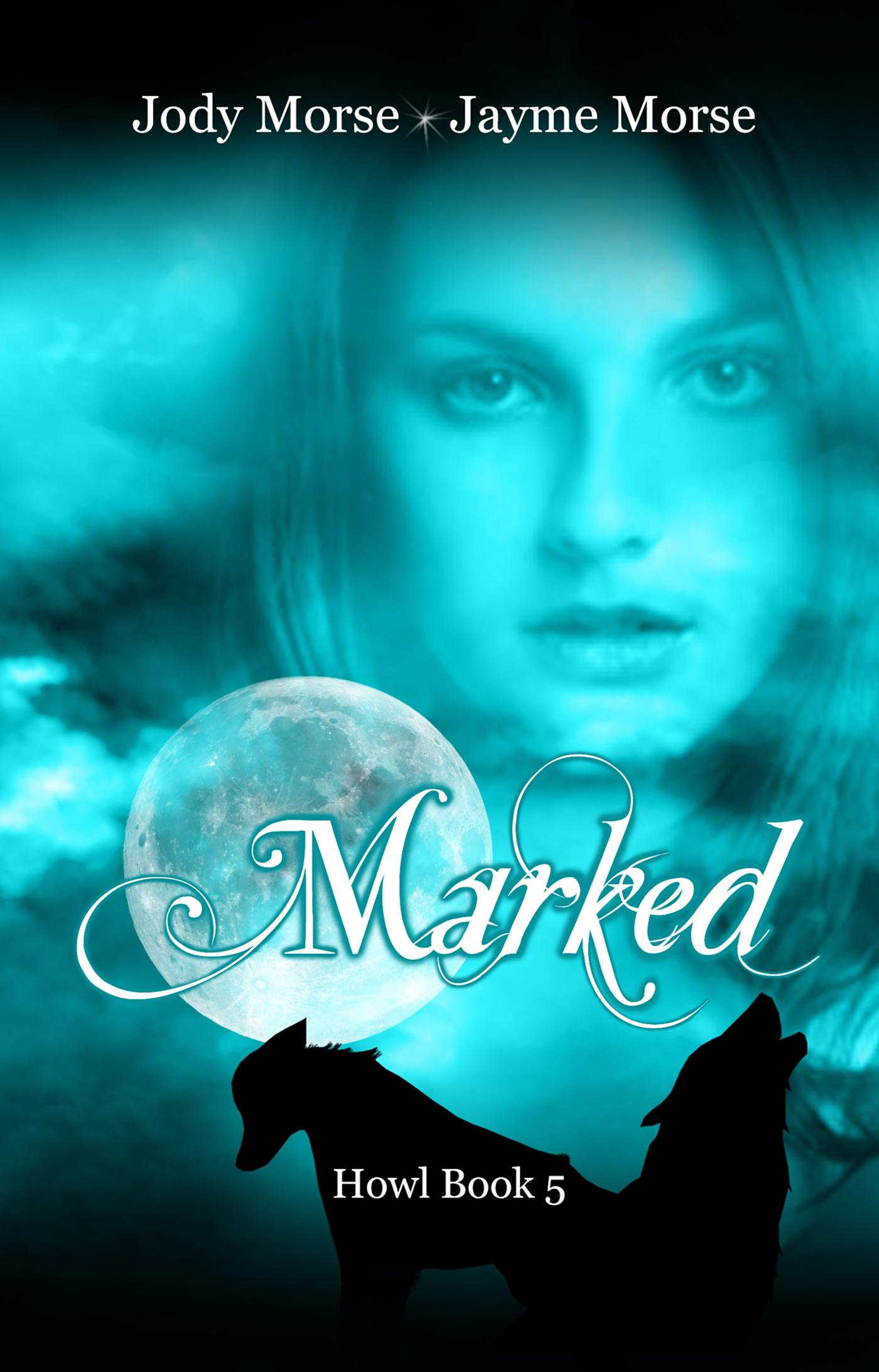 Jayme Morse - Marked (Howl #5) by Jody Morse & Jayme Morse