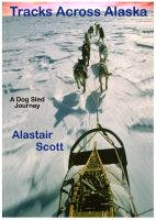 Cover for 'Tracks Across Alaska - A Dog Sled Journey'