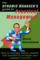 Cover for 'The Dynamic Manager's Guide To Practical Management: How To Manage Money, People, And Yourself To Increase Your Company's Profits'