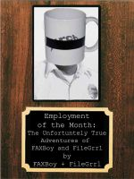 Cover for 'Employment of the Month: The Unfortunately True Adventures of FAXBoy and FileGrrl'