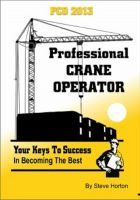 Cover for 'Professional Crane Operator : Your Keys to Success in Becoming the Best'