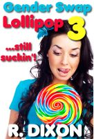 Cover for 'Gender Swap Lollipop 3 - Still Suckin' (Gender Transformation, Sex Change Stories)'