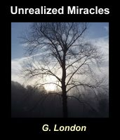 Unrealized Miracles by G London