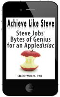 Cover for 'Achieve Like Steve Steve Jobs Bytes of Genius for an Appledisiac (+ FREE BONUSUS, See long description)'