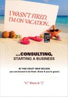 Cover for 'I Wasn't Fired. I'm on Vacation, Consulting Starting A Business.'