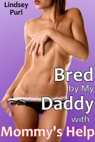 Cover for 'Bred by My Daddy with Mommy's Help (teen bred menage impregnation)'