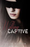 Belle Aurora - Willing Captive