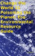 Change the World 11 Poisoning the Planet: Eco-Environmental Resource Guide by Tony Kelbrat