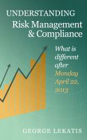 Cover for 'Understanding Risk Management and Compliance, What is different after Monday, April 22, 2013'