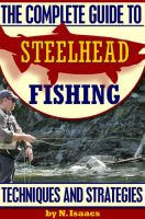 Cover for 'The Complete Guide to Steelhead Fishing - Techniques and Strategies'