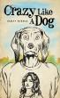 Crazy Like A Dog by Scott Riddle