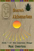 Cover for 'The Amarnan Kings Book 1: Scarab - Akhenaten'