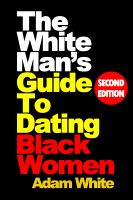 Cover for 'The White Man's Guide To Dating Black Women'